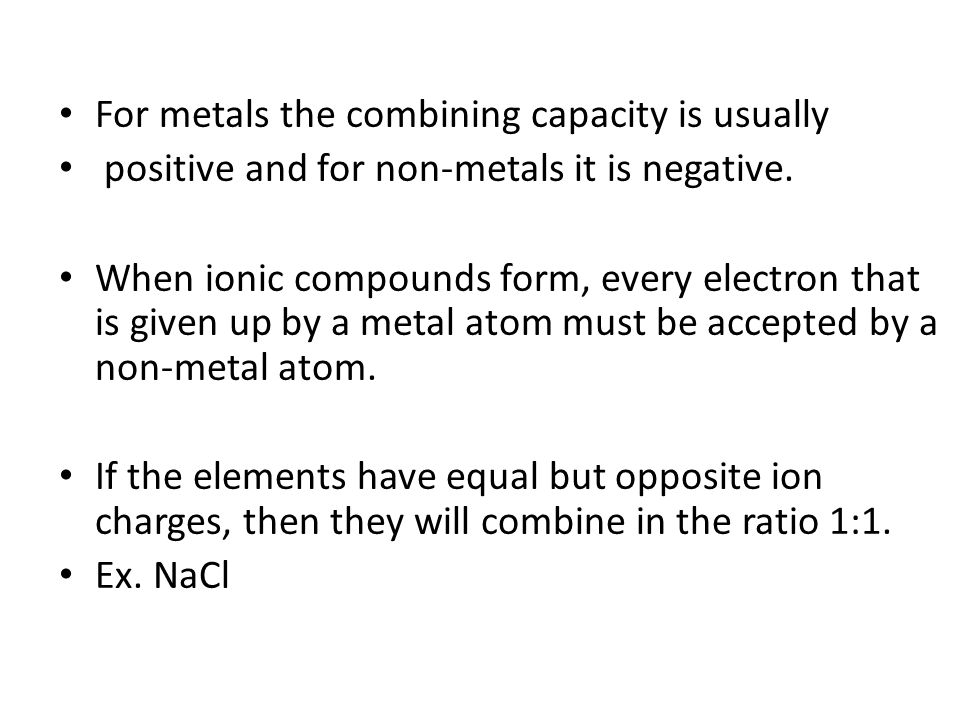 What about Al 3+ S 2- If the two elements have unequal and opposite ion charges, then the elements will combine in a ratio so that the total number of electrons transferred equals the total number of electrons accepted.