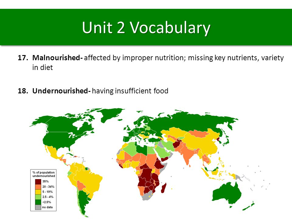 17.Malnourished- affected by improper nutrition; missing key nutrients, variety in diet 18.Undernourished- having insufficient food Unit 2 Vocabulary
