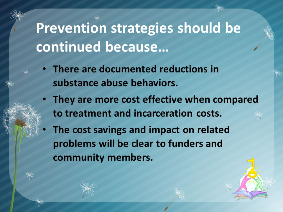 Prevention strategies should be continued because… There are documented reductions in substance abuse behaviors.