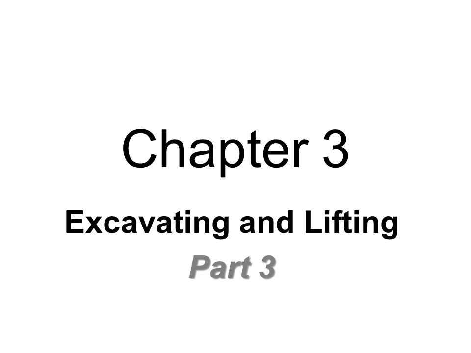 Chapter 3 Excavating and Lifting Part 3