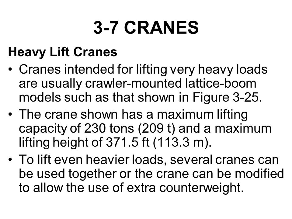 3-7 CRANES Heavy Lift Cranes Cranes intended for lifting very heavy loads are usually crawler-mounted lattice-boom models such as that shown in Figure