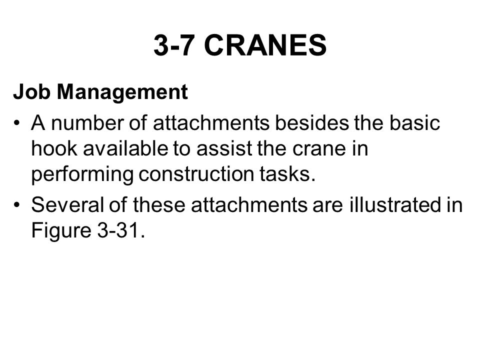 3-7 CRANES Job Management A number of attachments besides the basic hook available to assist the crane in performing construction tasks. Several of th