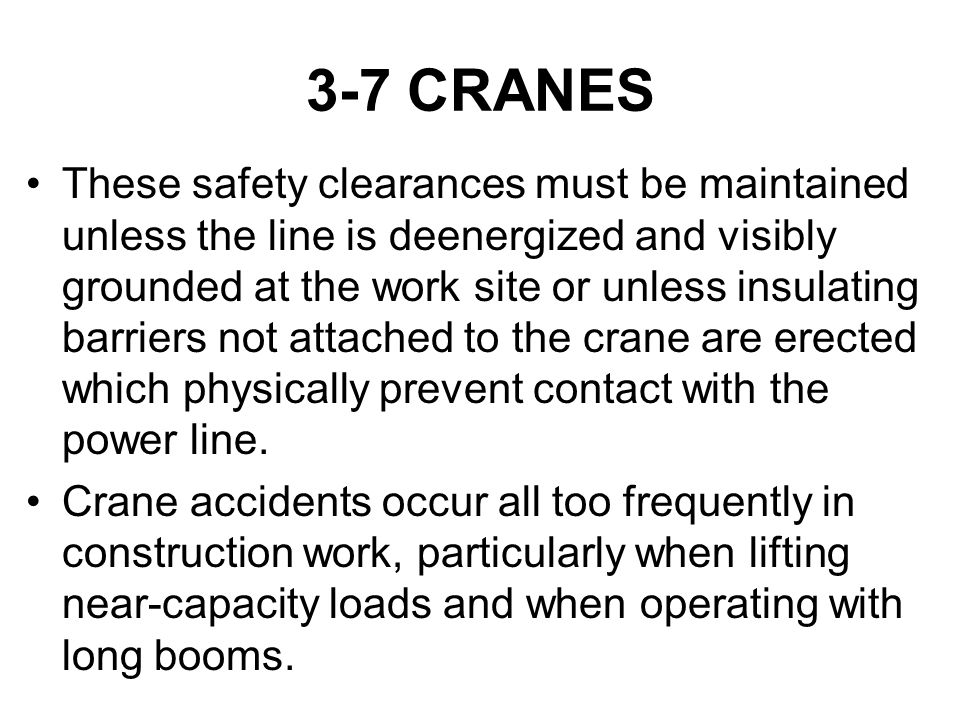 3-7 CRANES These safety clearances must be maintained unless the line is deenergized and visibly grounded at the work site or unless insulating barrie