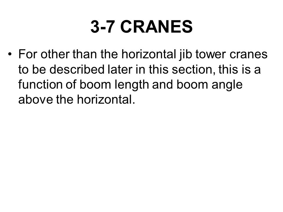 3-7 CRANES For other than the horizontal jib tower cranes to be described later in this section, this is a function of boom length and boom angle abov