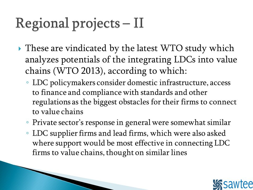 These are vindicated by the latest WTO study which analyzes potentials of the integrating LDCs into value chains (WTO 2013), according to which: LDC p
