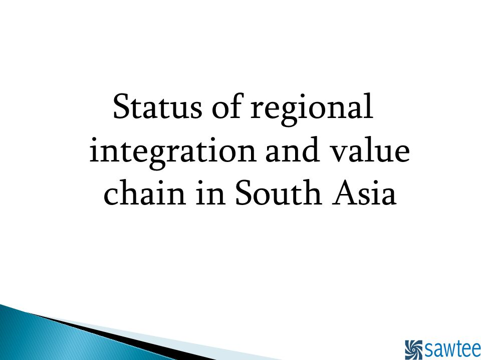Status of regional integration and value chain in South Asia