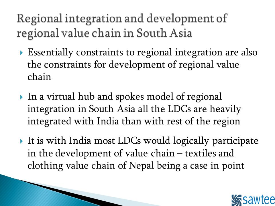 Essentially constraints to regional integration are also the constraints for development of regional value chain In a virtual hub and spokes model of