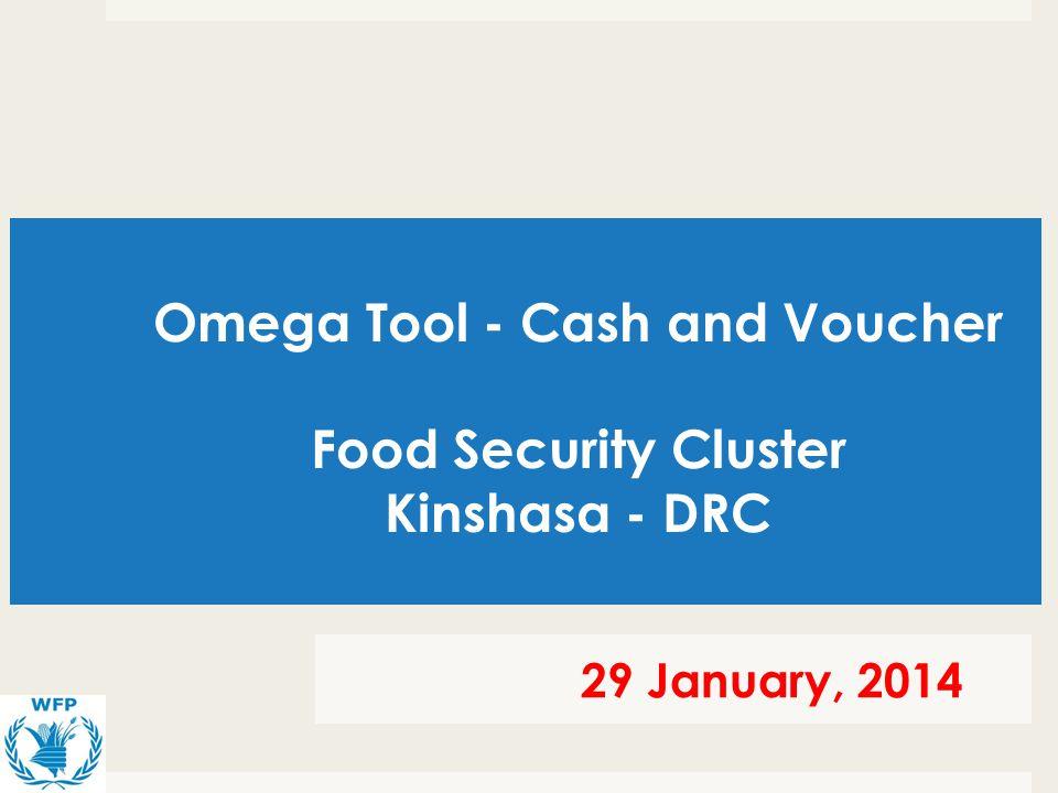 Omega Tool - Cash and Voucher Food Security Cluster Kinshasa - DRC 29 January, 2014