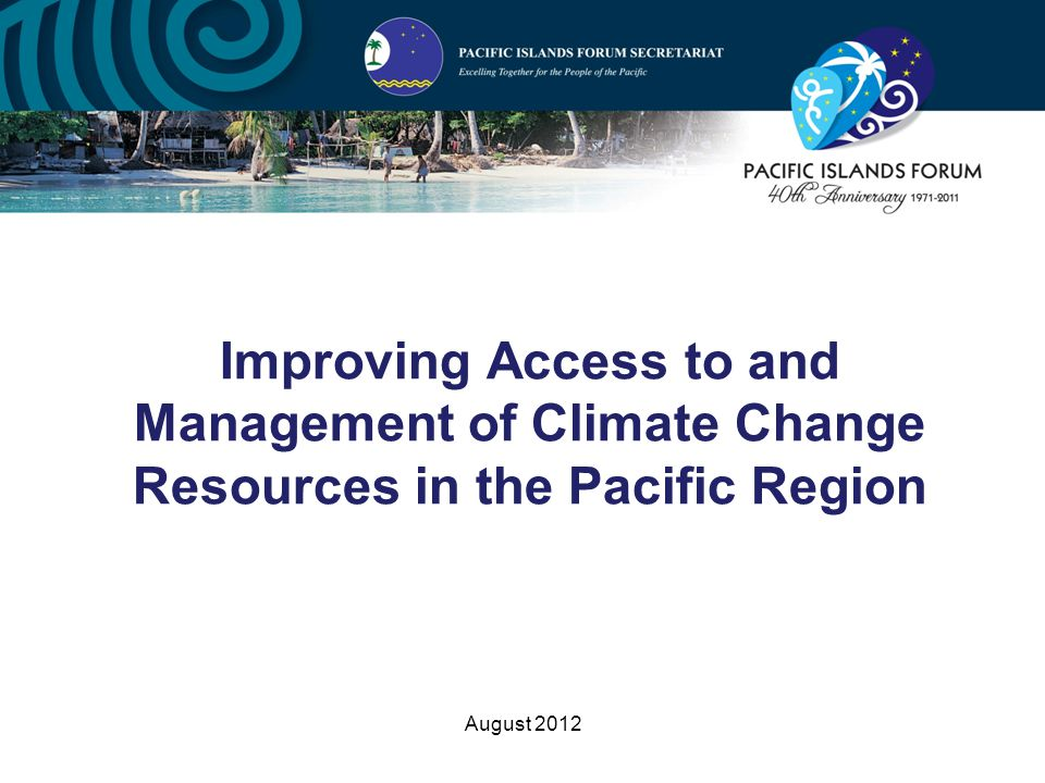 August 2012 Improving Access to and Management of Climate Change Resources in the Pacific Region