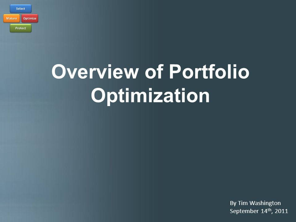 Overview of Portfolio Optimization By Tim Washington September 14 th, 2011