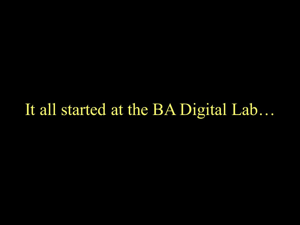 It all started at the BA Digital Lab…