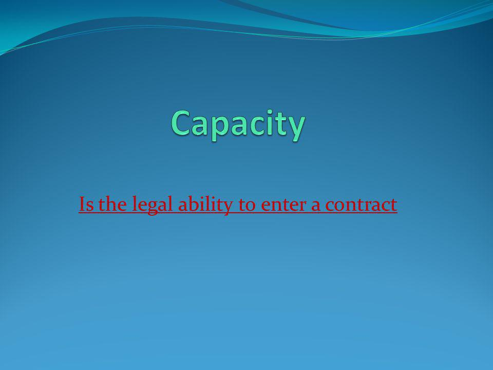Other Capacity Limitations Some states, convicts have limitations Aliens – those people who are not US citizens