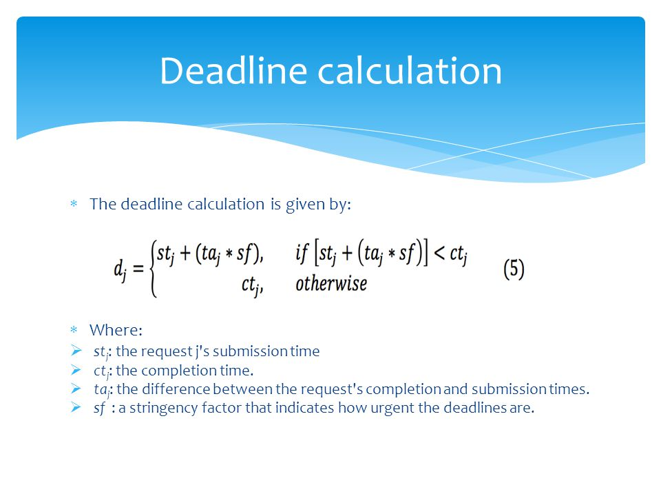 The deadline calculation is given by: Where: st j : the request j s submission time ct j : the completion time.