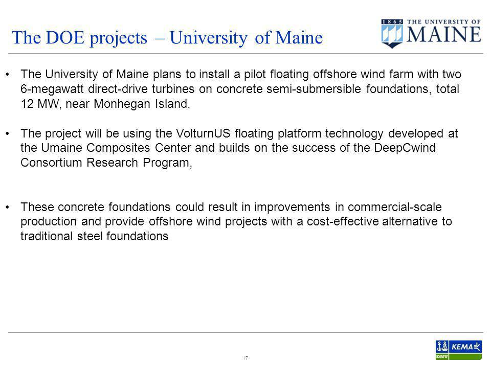 The DOE projects – University of Maine 17 The University of Maine plans to install a pilot floating offshore wind farm with two 6-megawatt direct-driv