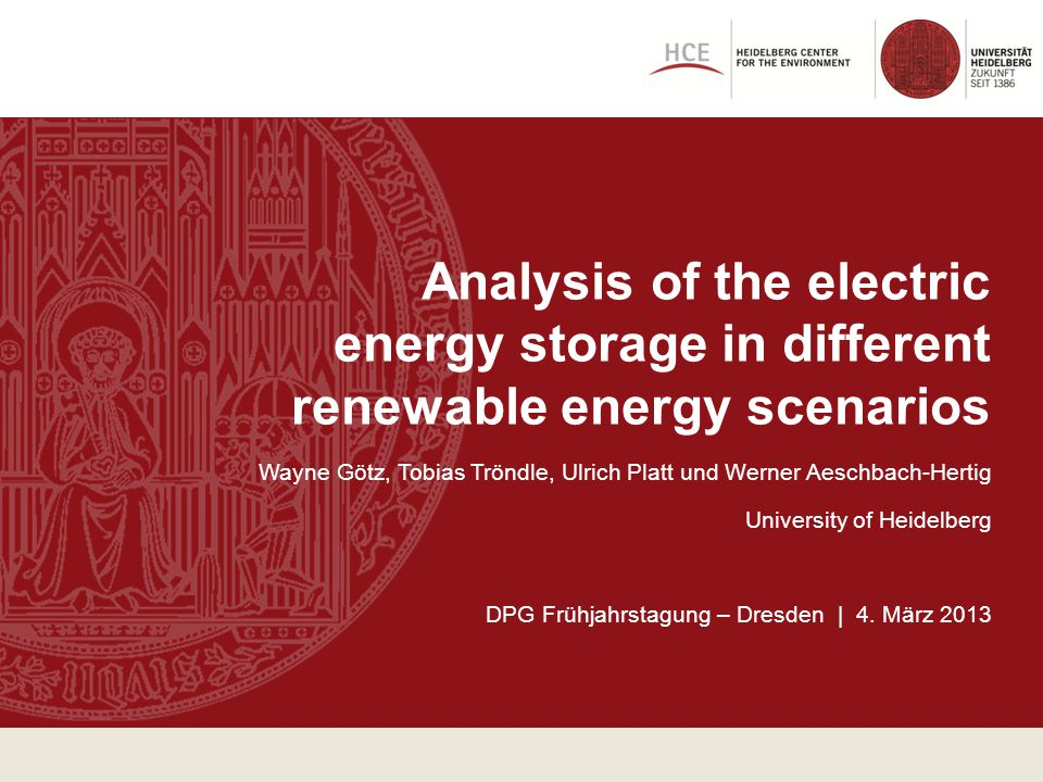 Analysis of the electric energy storage in different renewable energy scenarios Wayne Götz, Tobias Tröndle, Ulrich Platt und Werner Aeschbach-Hertig U