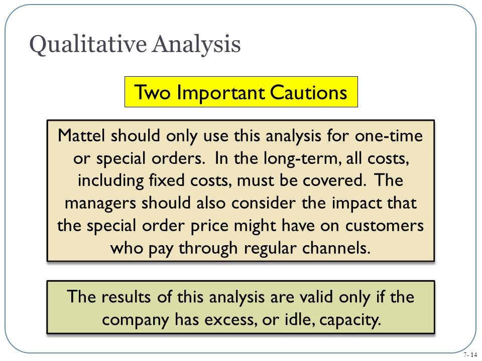 7- 14 Qualitative Analysis Mattel should only use this analysis for one-time or special orders.