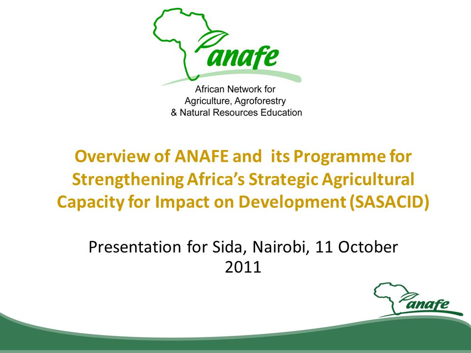 ANAFE View on TAE in Africa The enormous potential of the agriculture sector in Africa to drive improved livelihoods and development (thus contributing to achievement in one way or another to most of the Millennium Development Goals (MDGs)) is vastly underutilized today.