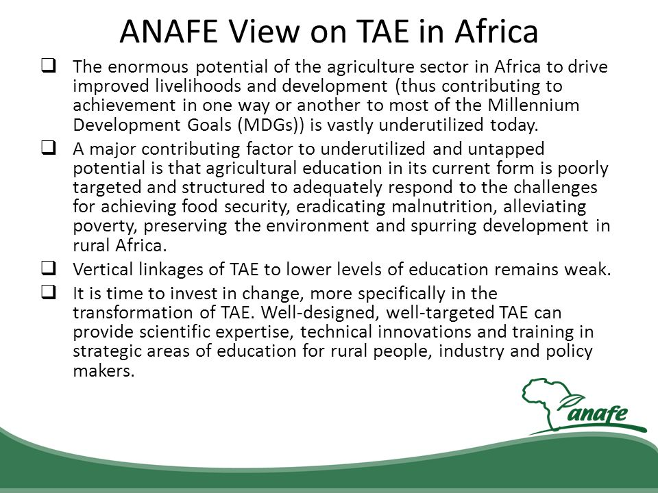 ANAFE View on TAE in Africa The enormous potential of the agriculture sector in Africa to drive improved livelihoods and development (thus contributin