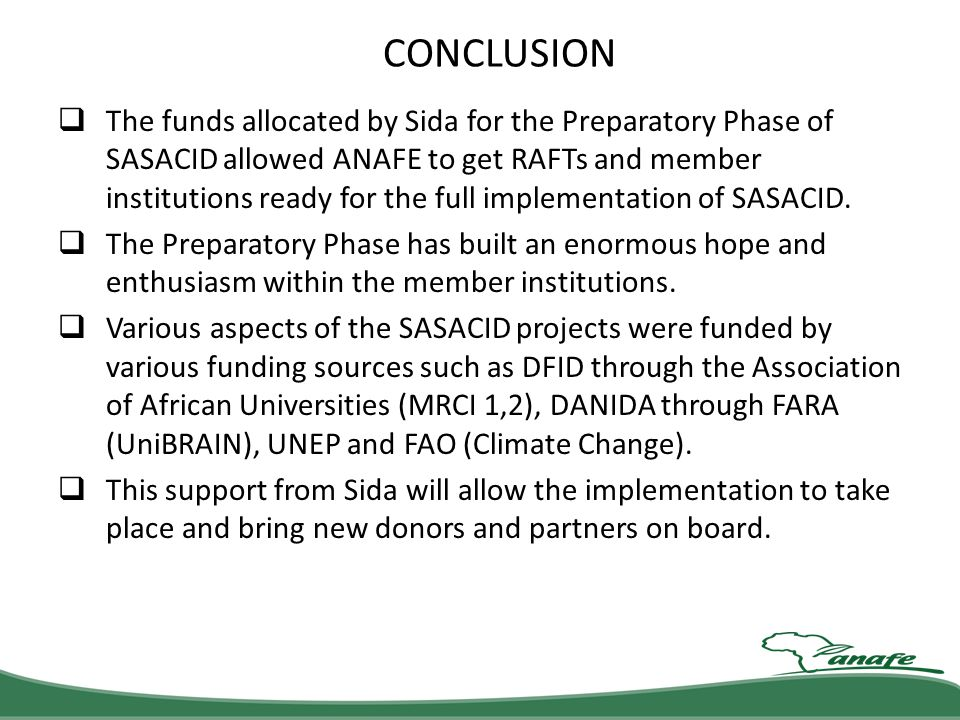 CONCLUSION The funds allocated by Sida for the Preparatory Phase of SASACID allowed ANAFE to get RAFTs and member institutions ready for the full impl
