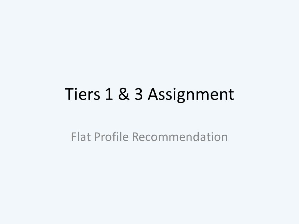 Tiers 1 & 3 Assignment Flat Profile Recommendation