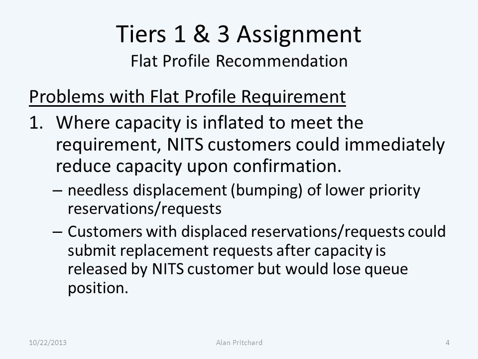 Tiers 1 & 3 Assignment Flat Profile Recommendation Problems with Flat Profile Requirement 1.Where capacity is inflated to meet the requirement, NITS customers could immediately reduce capacity upon confirmation.