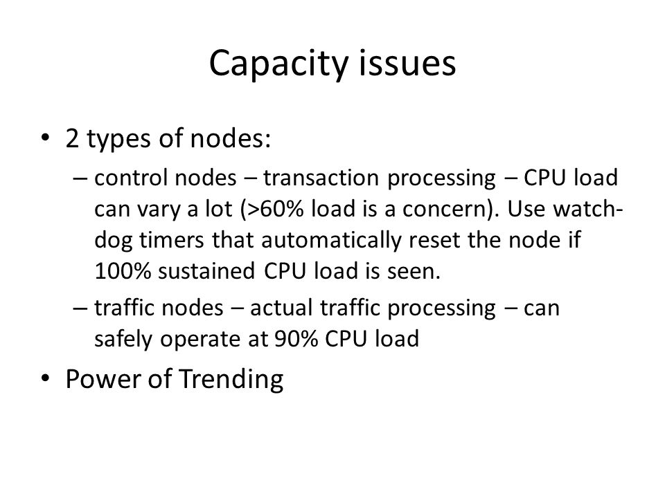 Capacity issues 2 types of nodes: – control nodes – transaction processing – CPU load can vary a lot (>60% load is a concern).