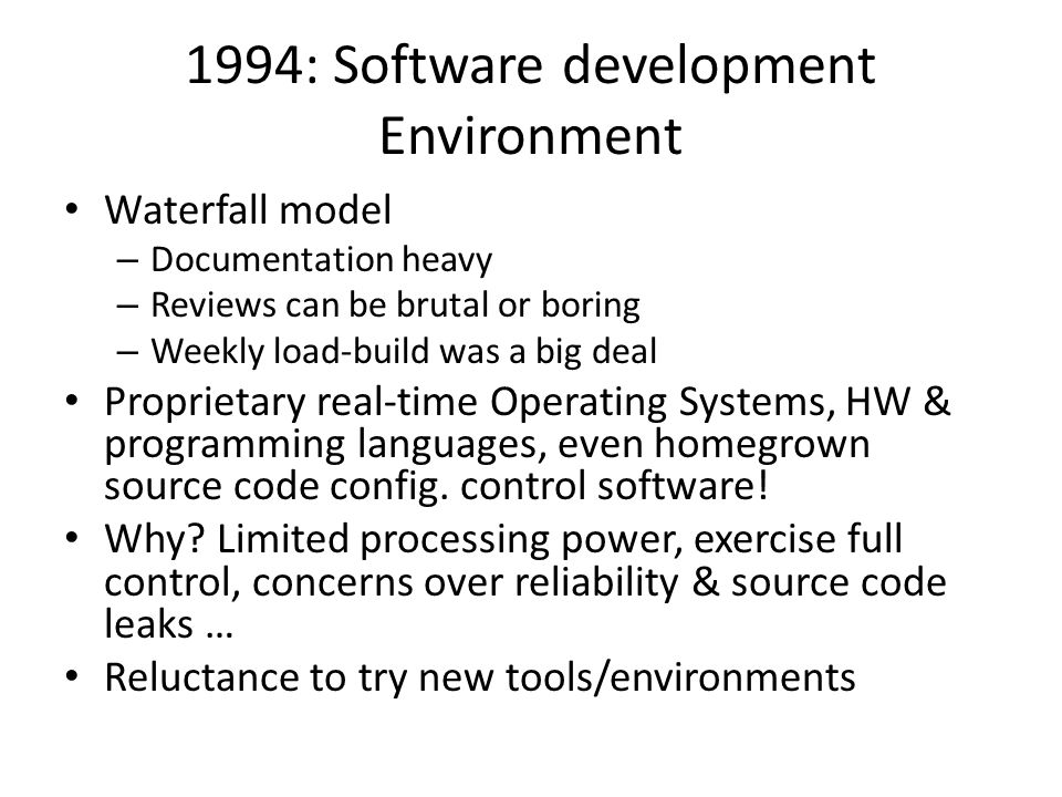 1994: Telecom Software Engineer Concerned about marketability of skills, but not worried about job security Typical work week: – <50% spent on design work, – ~30% spent on learning standards, – ~20% spent on testing Expensive & complex lab equipment: – 4 hours in setup & 2 hours in testing Who knew the acronyms?