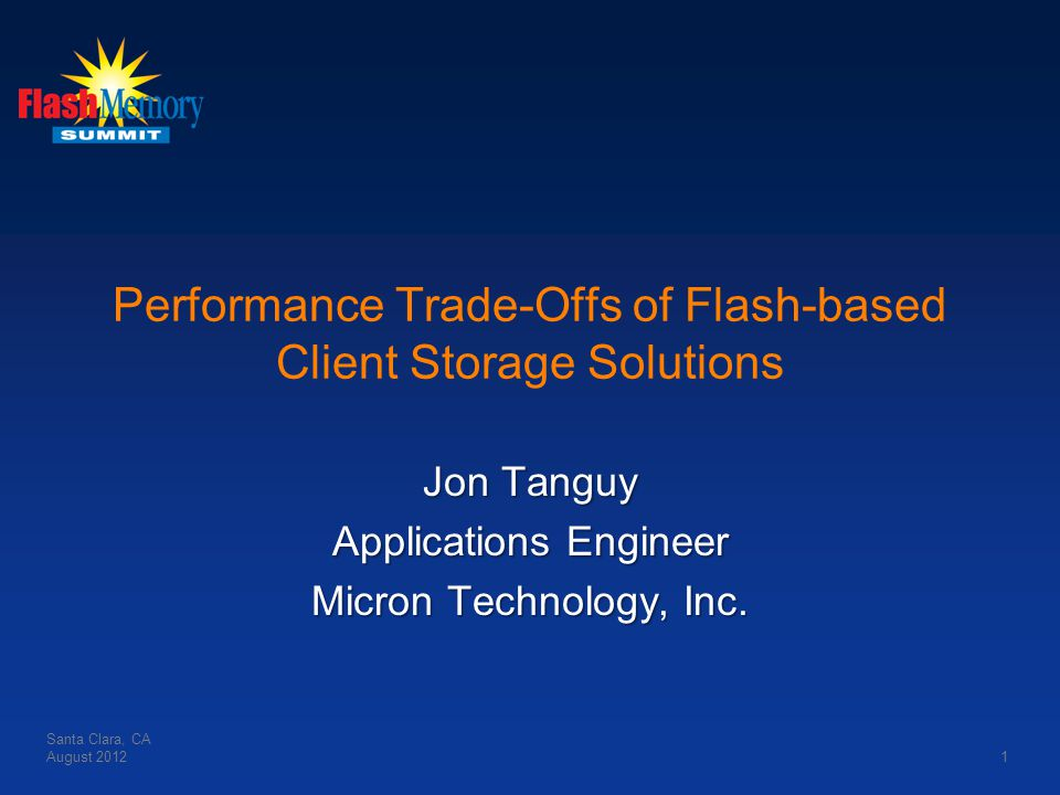 Performance Trade-Offs of Flash-based Client Storage Solutions Jon Tanguy Applications Engineer Micron Technology, Inc.