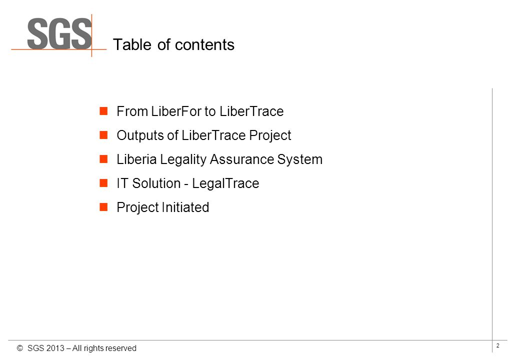 2 Table of contents From LiberFor to LiberTrace Outputs of LiberTrace Project Liberia Legality Assurance System IT Solution - LegalTrace Project Initi