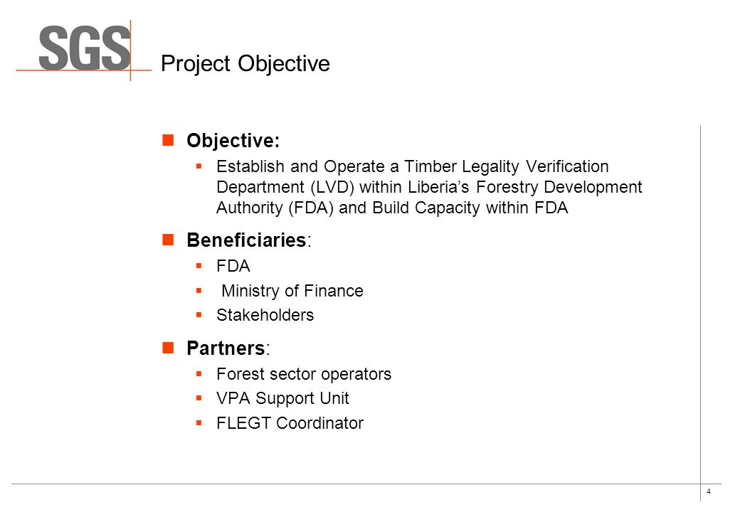 4 Project Objective Objective: Establish and Operate a Timber Legality Verification Department (LVD) within Liberias Forestry Development Authority (F