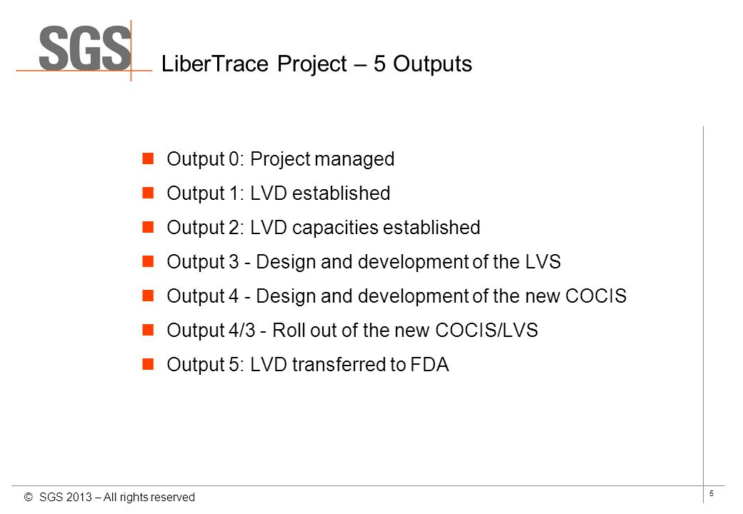 5 LiberTrace Project – 5 Outputs Output 0: Project managed Output 1: LVD established Output 2: LVD capacities established Output 3 - Design and develo