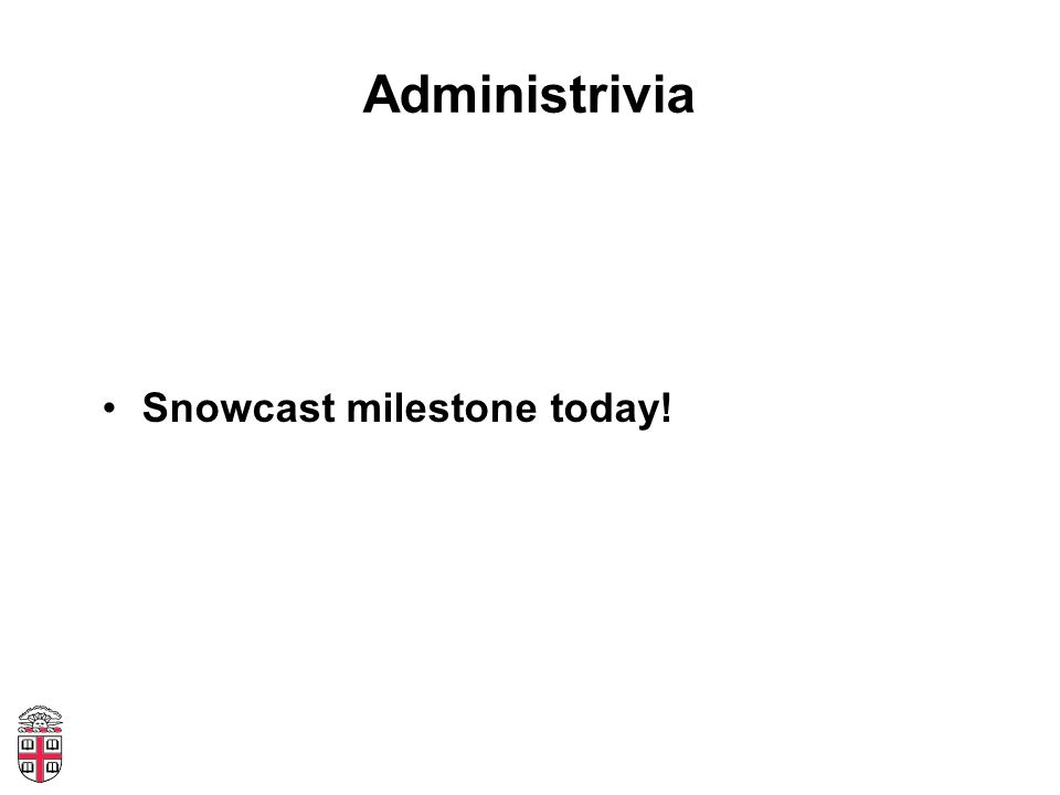 Administrivia Snowcast milestone today!