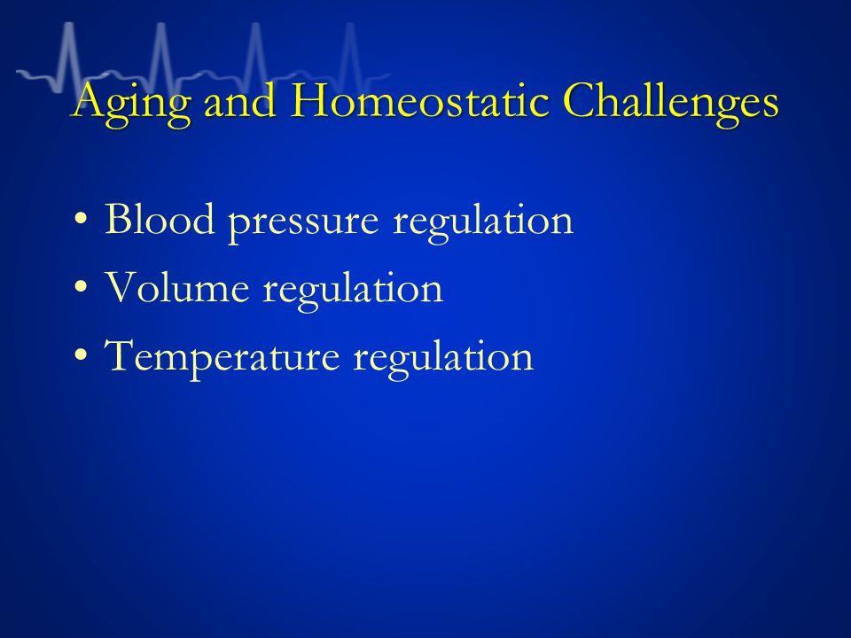 Aging and Homeostatic Challenges Blood pressure regulation Volume regulation Temperature regulation