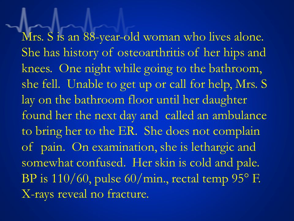 Mrs.S is an 88-year-old woman who lives alone.