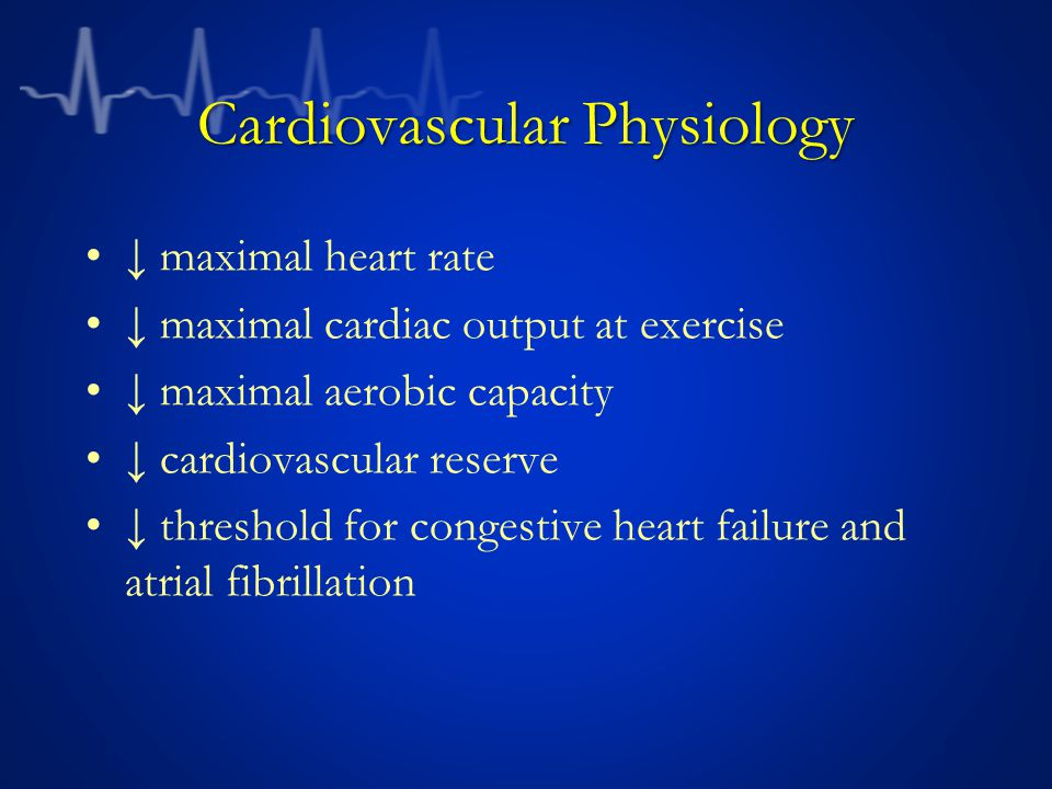 Cardiovascular Physiology maximal heart rate maximal cardiac output at exercise maximal aerobic capacity cardiovascular reserve threshold for congestive heart failure and atrial fibrillation