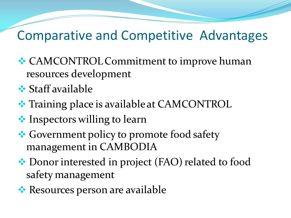 Comparative and Competitive Advantages CAMCONTROL Commitment to improve human resources development Staff available Training place is available at CAM