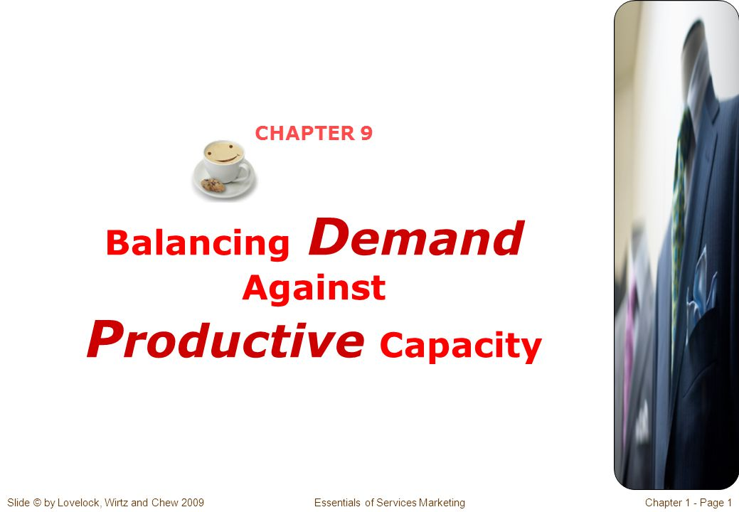 Slide © by Lovelock, Wirtz and Chew 2009 Essentials of Services MarketingChapter 1 - Page 1 CHAPTER 9 Balancing D emand Against P roductive Capacity