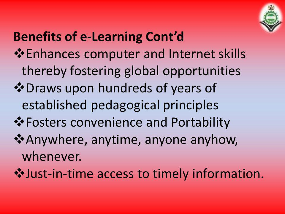 Benefits of e-Learning Contd Enhances computer and Internet skills thereby fostering global opportunities Draws upon hundreds of years of established