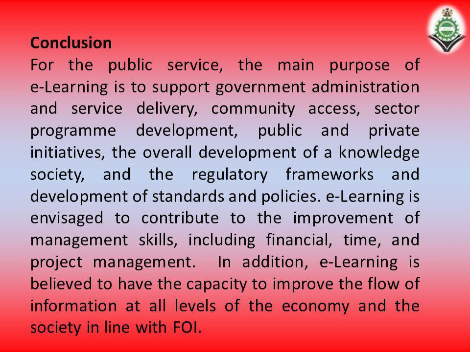 Conclusion For the public service, the main purpose of e-Learning is to support government administration and service delivery, community access, sect