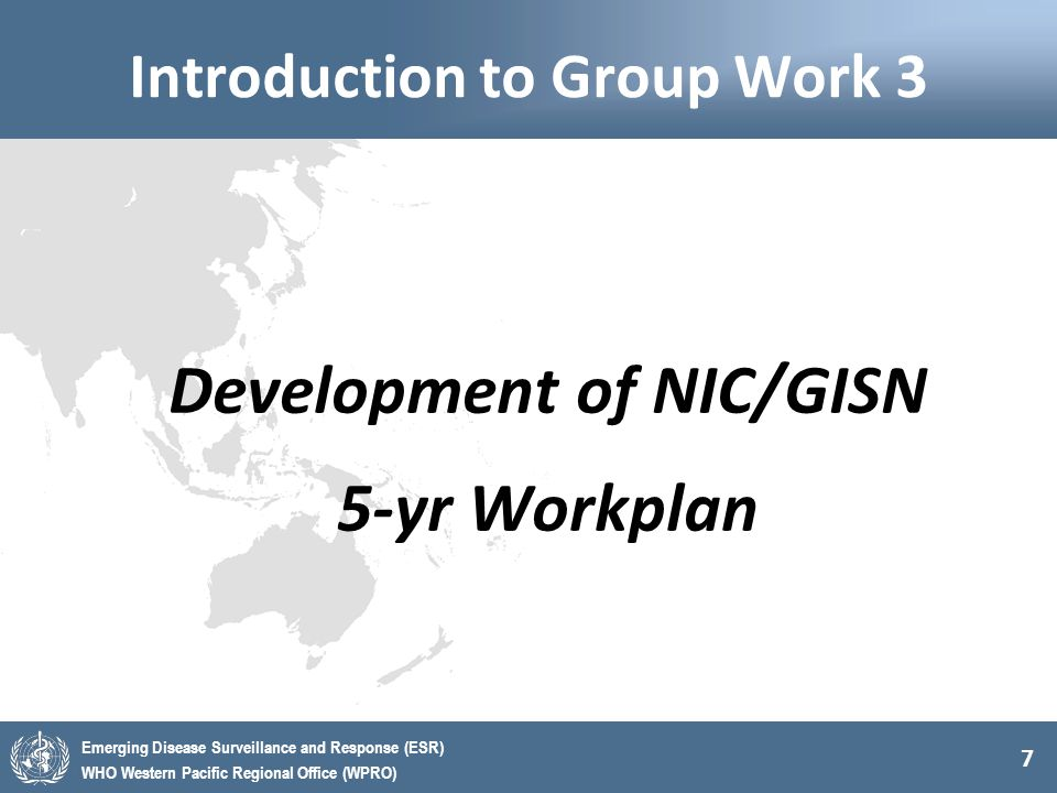 7 Emerging Disease Surveillance and Response (ESR) WHO Western Pacific Regional Office (WPRO) Introduction to Group Work 3 Development of NIC/GISN 5-y