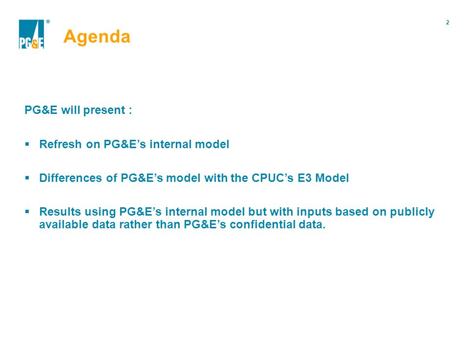 2 Portfolio Modification PG&E will present : Refresh on PG&Es internal model Differences of PG&Es model with the CPUCs E3 Model Results using PG&Es internal model but with inputs based on publicly available data rather than PG&Es confidential data.
