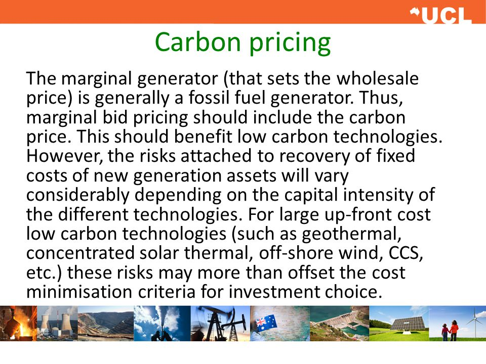 Carbon pricing The marginal generator (that sets the wholesale price) is generally a fossil fuel generator.