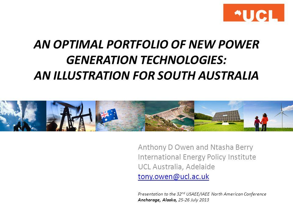 AN OPTIMAL PORTFOLIO OF NEW POWER GENERATION TECHNOLOGIES: AN ILLUSTRATION FOR SOUTH AUSTRALIA Anthony D Owen and Ntasha Berry International Energy Po