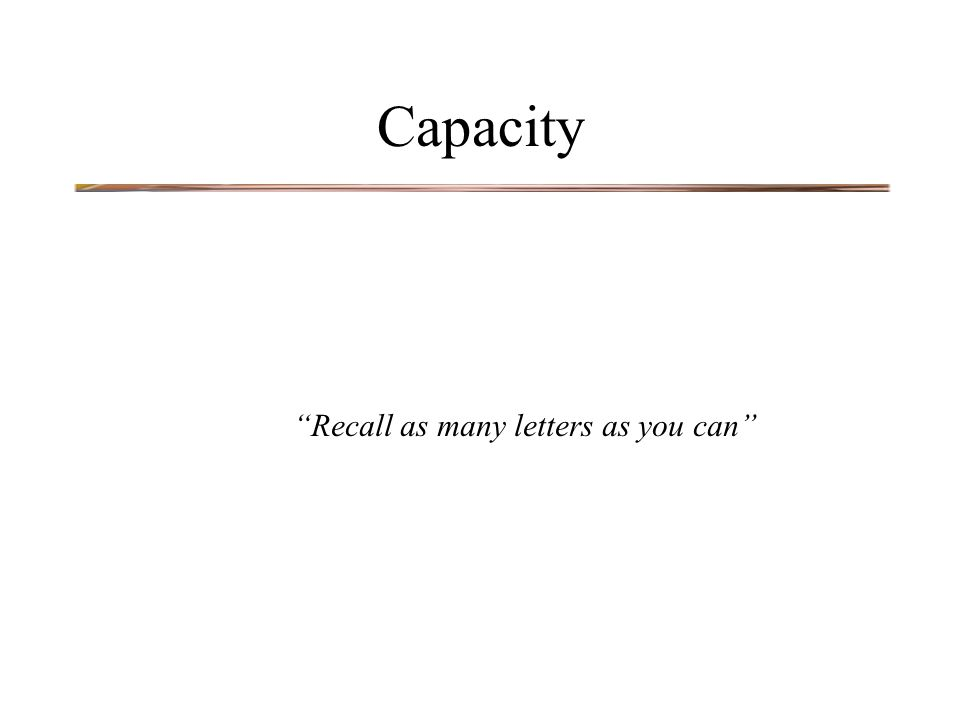 Capacity Recall as many letters as you can