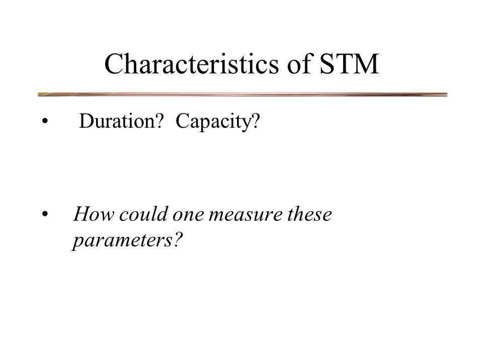 Characteristics of STM Duration Capacity How could one measure these parameters