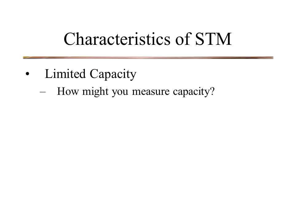 Characteristics of STM Limited Capacity –How might you measure capacity