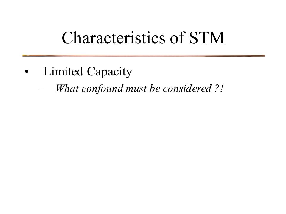 Characteristics of STM Limited Capacity –What confound must be considered !