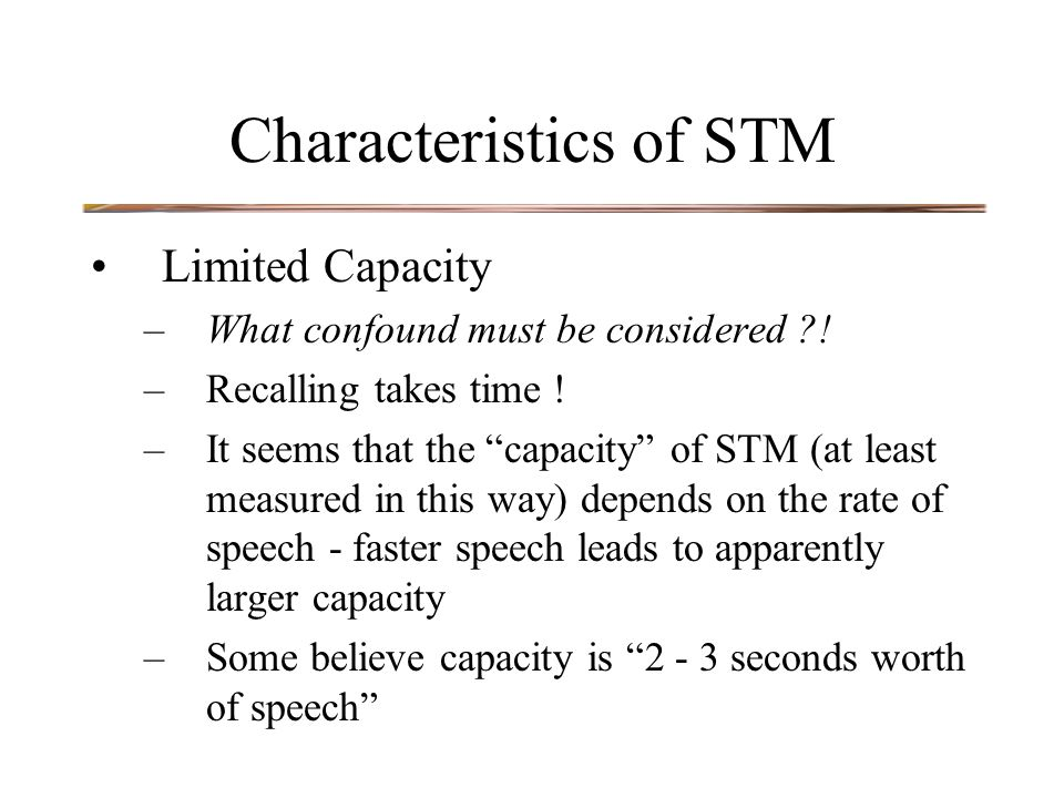 Characteristics of STM Limited Capacity –What confound must be considered .