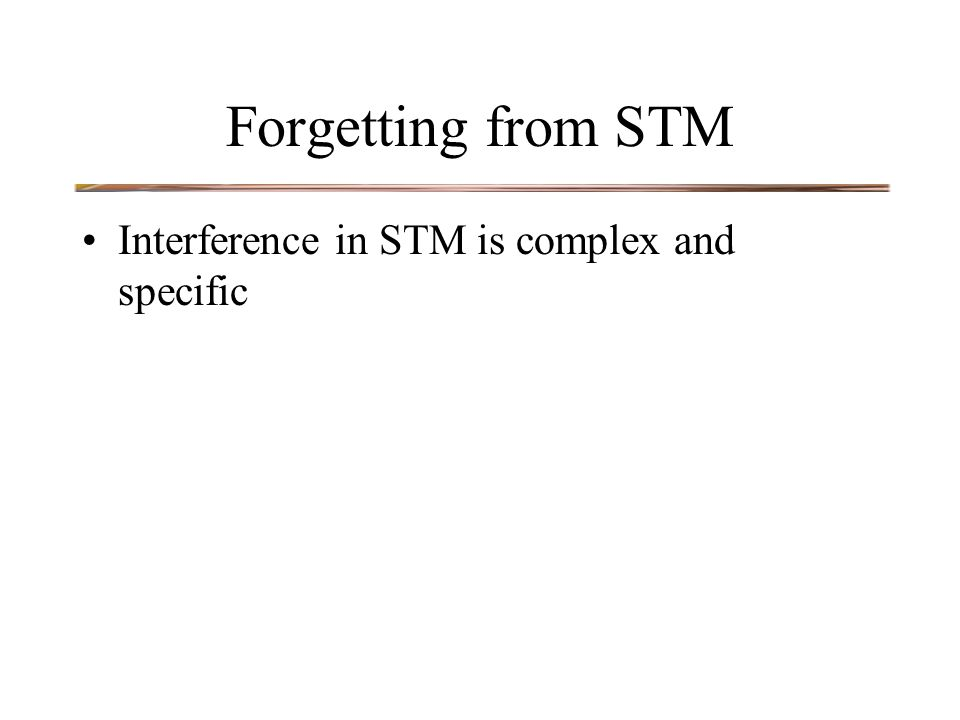 Forgetting from STM Interference in STM is complex and specific
