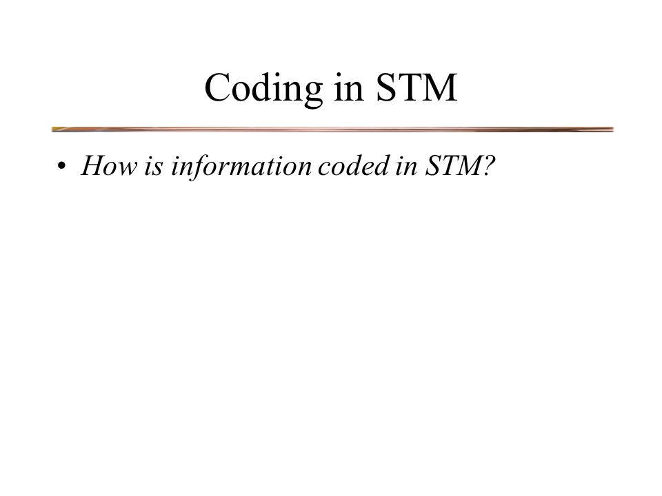 Coding in STM How is information coded in STM